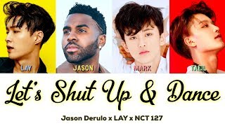 (LYRICS) LET'S SHUT UP & DANCE - NCT 127 X LAY X JASON DERULO