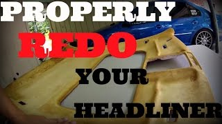 HOW TO FIX YOUR HEADLINER  HOW TO REPAIR AND REDO YOUR HEADLINER VW JETTA GOLF ANY OTHER CAR
