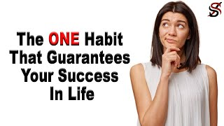 The One Habit That Guarantees Your Success In Life