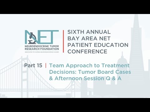 NETRF Bay Area NET Patient Education Conference - 15 Tumor Board Cases : Afternoon Session Q and A