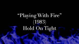 """Playing With Fire"" (1983) - Hold On Tight"