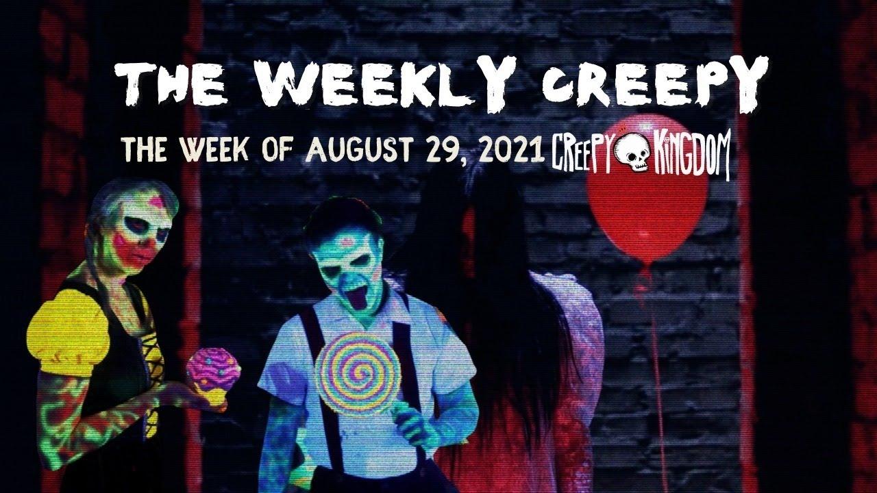 The Weekly Creepy 8-29-21