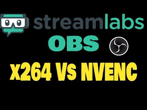 Streamlabs OBS x264 Vs NVENC WHAT IS BETTER FOR STREAMING
