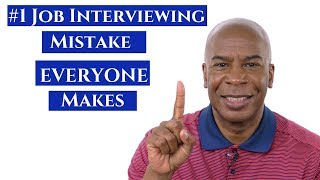#1 JOB INTERVIEWING MISTAKE EVERYONE MAKES (AND HOW TO AVOID IT)