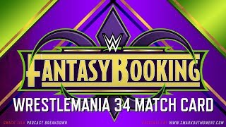 Fantasy Booking WWE WrestleMania 34 PPV Event Card Matches Road to WrestleMania 2018