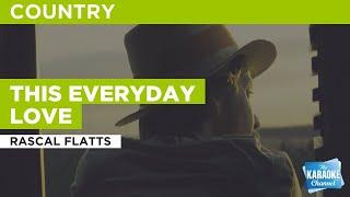 This Everyday Love : Rascal Flatts   Karaoke with Lyrics