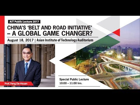 AIT Public Lecture 2017: China's 'Belt and Road Initiative' - A Global Game Changer?