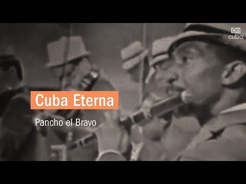 Cuba Eterna: Pancho el Bravo