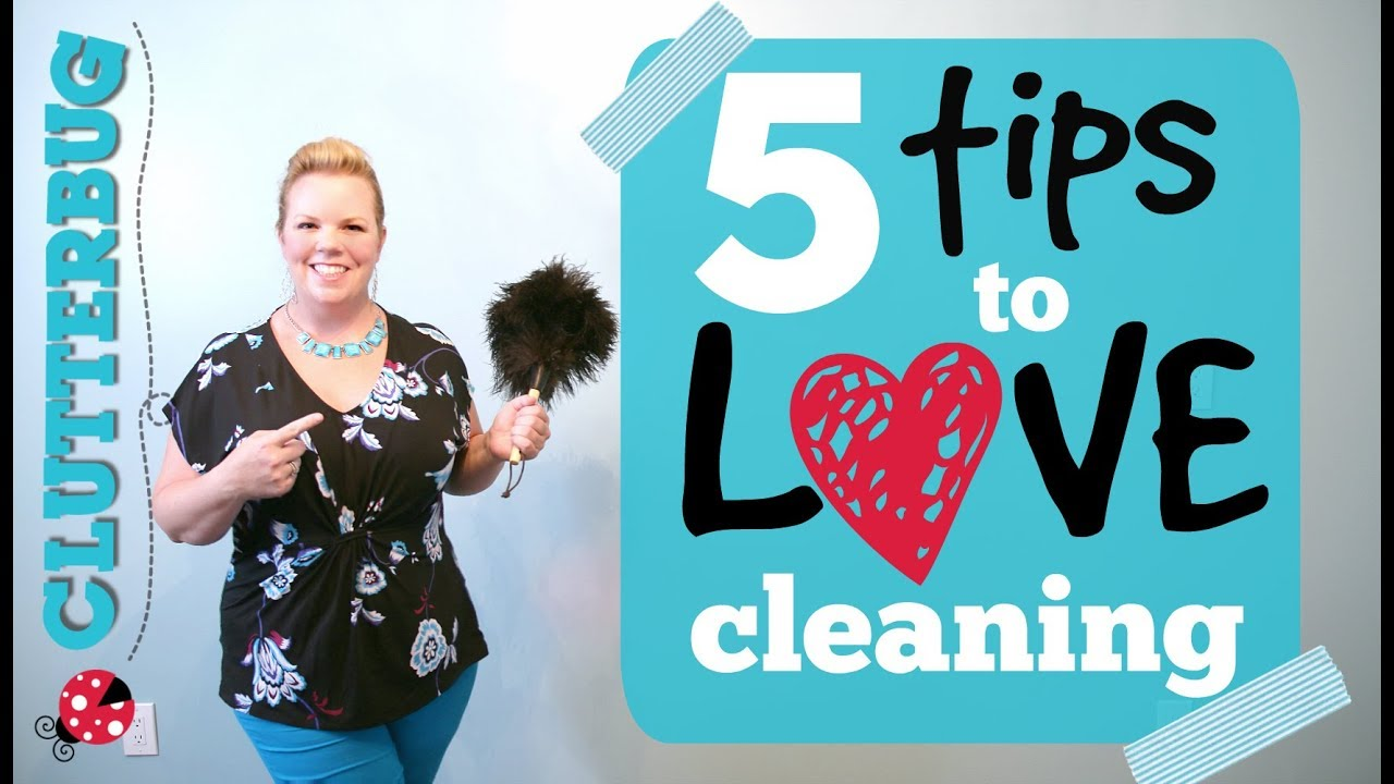 5 Tips To LOVE Cleaning Your Home