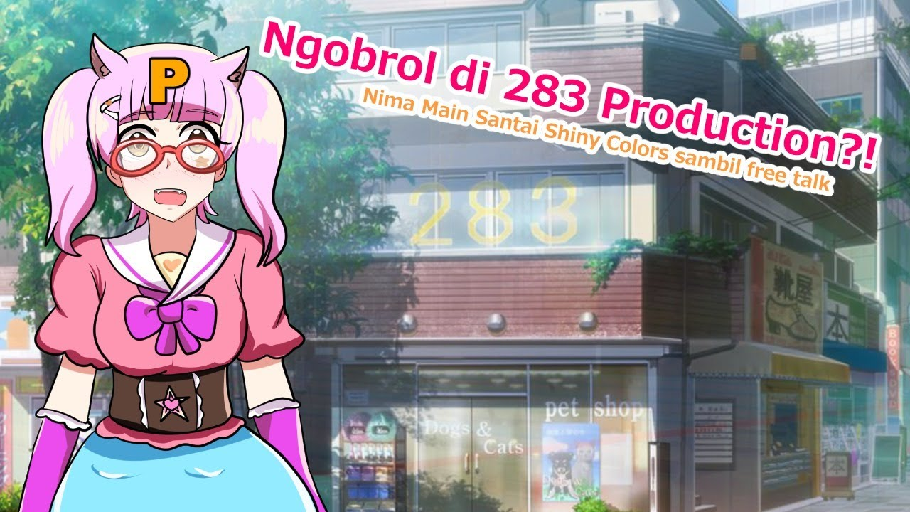 【Let's Play&Talk!】Ngobrol di 283Pro!【Im@S Shiny Colors】 #Yumeria_Live