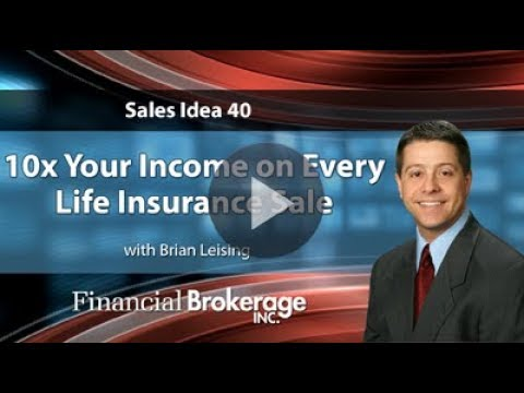 Sales Idea 40 - 10x Your Income on Every Life Insurance Sale