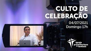 IPTambaú   Culto de Celebração (Transmissão Completa) 17h   04/07/2021