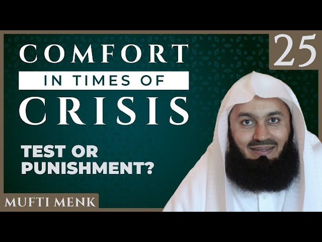 Comfort in Times of Crisis - Episode 25 - Test or Punishment? - Mufti Menk