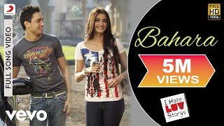 Bahara (Full Video Song) | I Hate Luv Storys