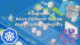 Using Draft to streamline development on Kubernetes w/Azure Container Service and Container Registry