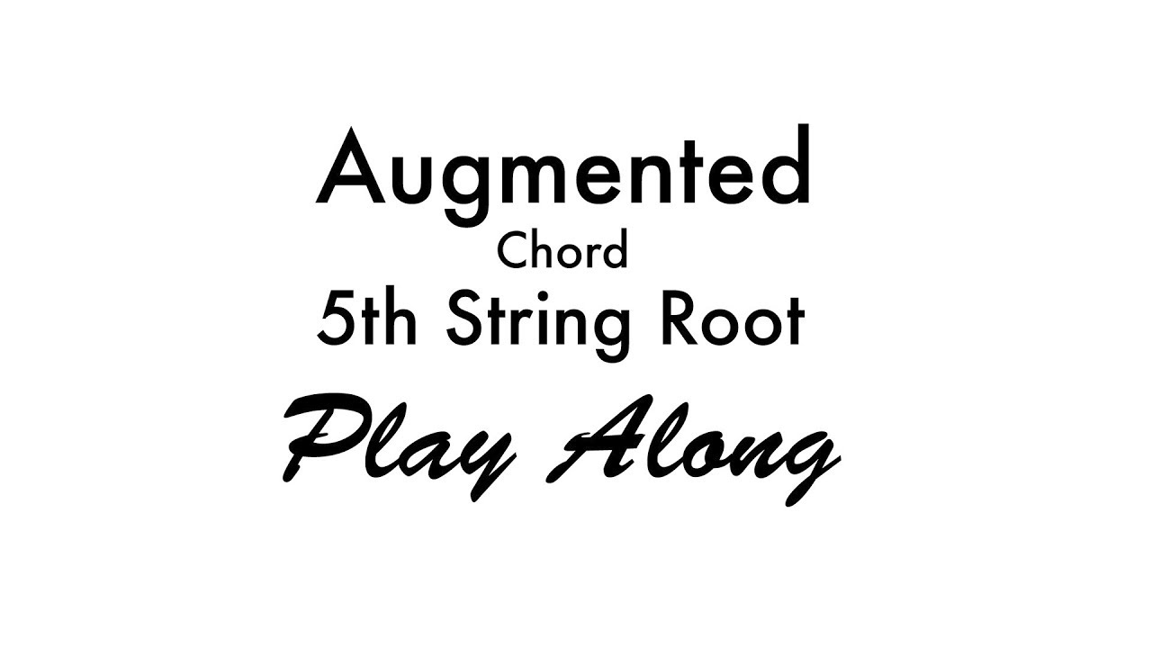 Augmented Chord 5th String Root Youtube