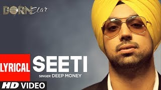 Seeti Deep Money | Punjabi Full Lyrical Song | Born Star | Punjabi Songs