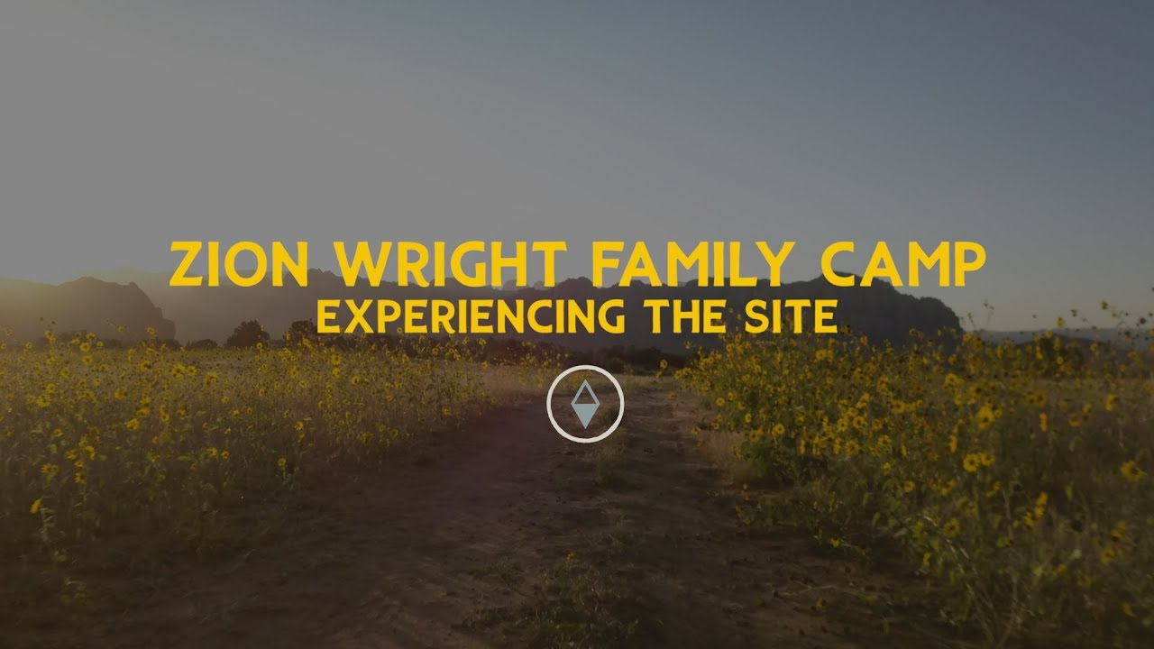 Zion Wright Family Camp - Experiencing the Site