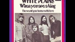 White Plains - When You Are A King