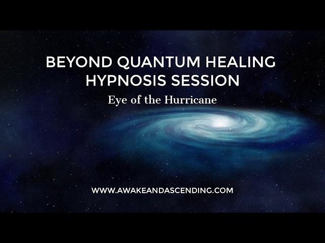 Eye of the Hurricane :: Beyond Quantum Healing Hypnosis Session