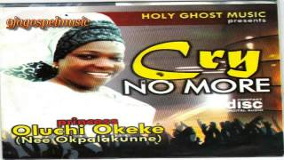 Oluchi Okeke   Cry No more