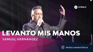 Levanto Mis manos - Samuel Hernandez - Maratónica Enlace