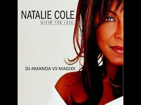 NATALIE COLE - LIVIN FOR LOVE 2016 [DJ AMANDA VS MAGIXX]