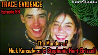 The Murder of Nick Kunselman & Stephanie Hart-Grizzell - Trace Evidence #99