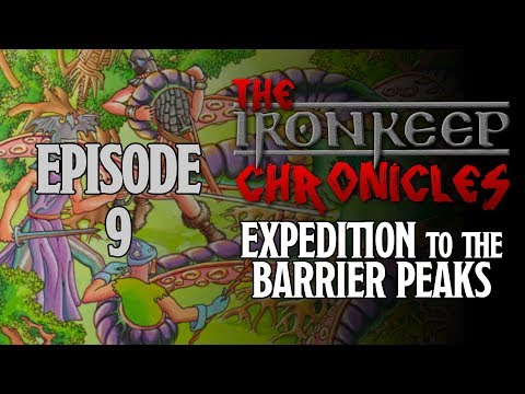 Ironkeep Chronicles - Expedition to the Barrier Peaks - Episode 9