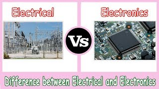 Electrical vs Electronics - Difference Between Electrical and Electronics