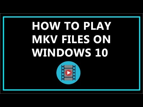 How To Play MKV Files On Windows 10 ?