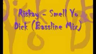 Riskay - Smell Yo Dick (Bassline Mix)