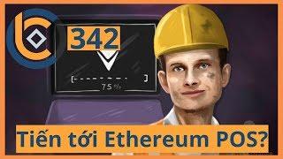 #342 - Tiến tới Ethereum POS? | Cryptocurrency | Tiền Kỹ Thuật Số | Tài Chính