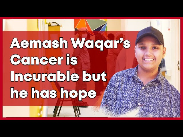 Aemash Waqar's Cancer is Incurable but he has hope