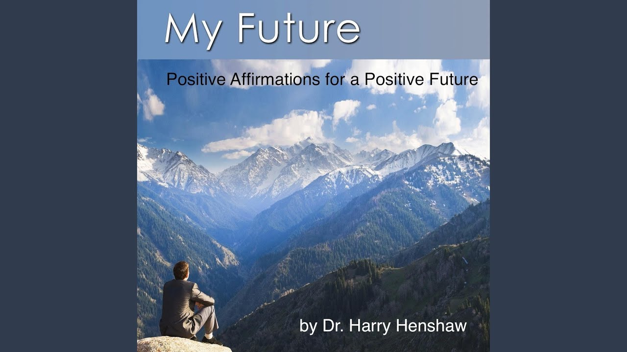 My Future: Positive Affirmations for a Positive Future