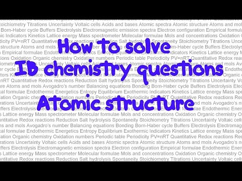 Atomic structure: How to solve IB chemistry problems in paper 1 part 6 : techniques and tips