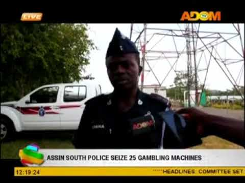 ASSIN SOUTH POLICE SEIZES 25 JACKPOT MACHINES