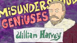 Misunderstood Geniuses: William Harvey