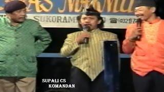 CAK SUPALI, CAK TRUBUS, CAK LIWON - GEBYAR LAWAK SUPALI ( Komandan )