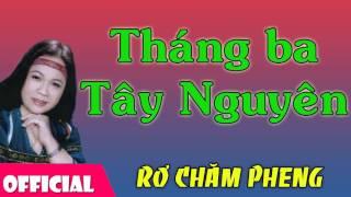 Tháng Ba Tây Nguyên - Rơ Chăm Pheng [Official Audio]
