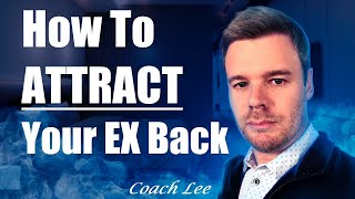 How To Attract Your Ex Back