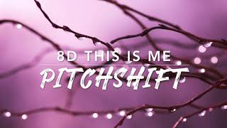 8D This Is Me — The Greatest Show | PitchShift