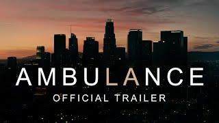 Ambulance - Official Trailer [HD]