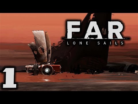 FAR LONE SAILS - The Vessel! - Let's Play Far: Lone Sails Gameplay Part 1
