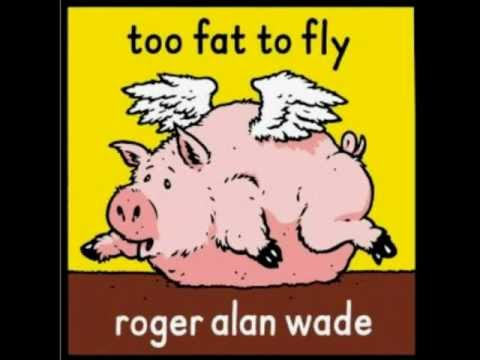 Roger Alan Wade - too fat to fly