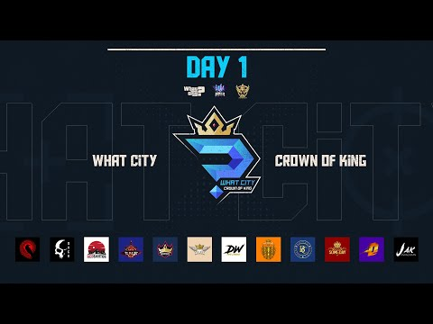 WHAT City : Crown of King    DAY 1