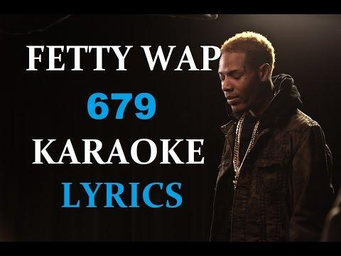 FETTY WAP - 679(feat. REMY BOYZ) KARAOKE VERSION LYRICS