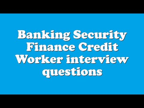 Banking Security Finance Credit Worker interview questions