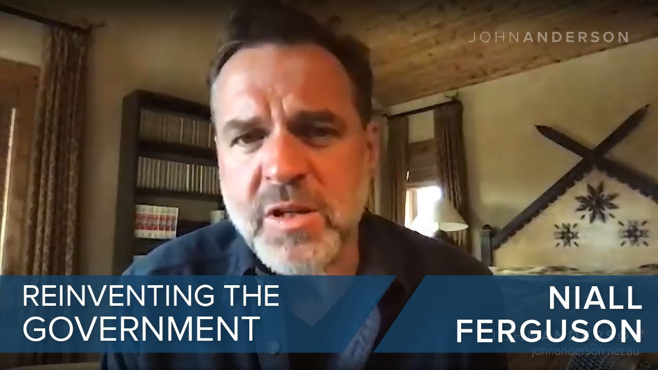 Niall Ferguson | Reinventing The Government