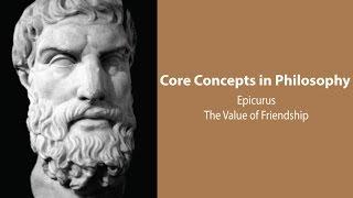 Philosophy Core Concepts: Epicurus on Friendship